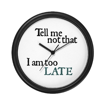 CafePress wall clock - Tell me not that I am too late